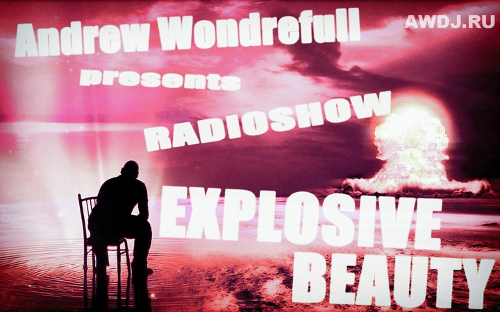 Andrew Wonderfull pres. Radioshow «Explosive Beauty»